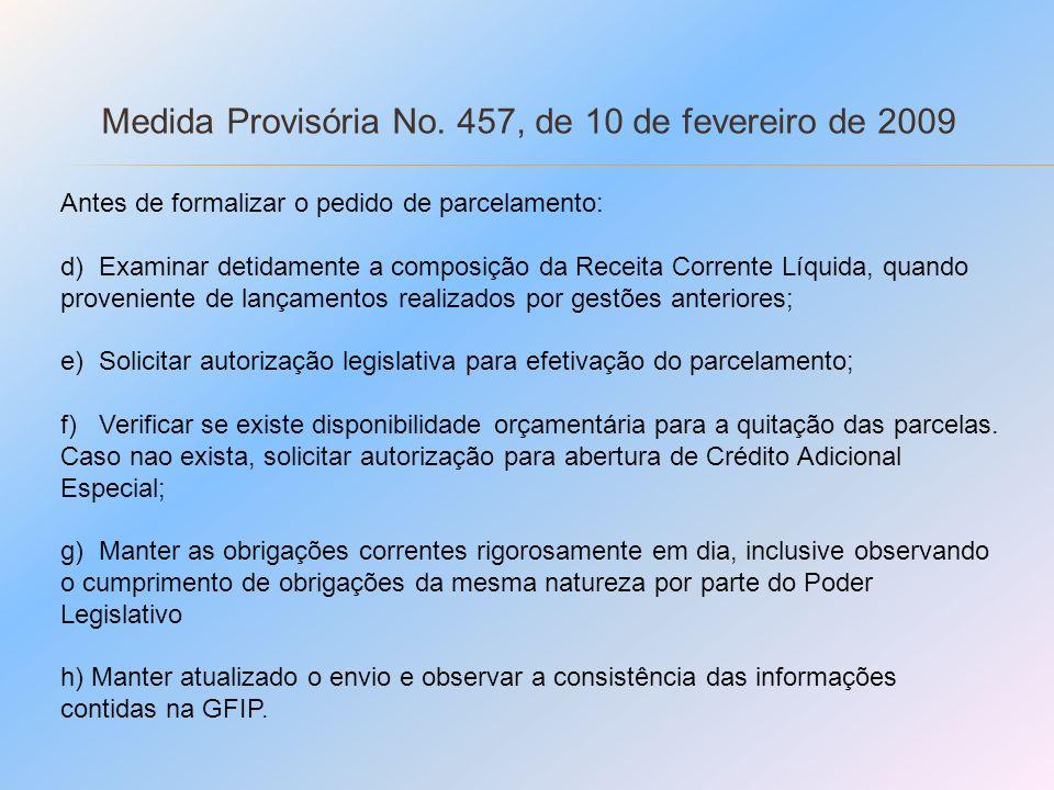 Medida Provisória No. 457, de 10 de fevereiro de 2009 Antes de formalizar o pedido de parcelamento: d) Examinar detidamente a composição da Receita Co