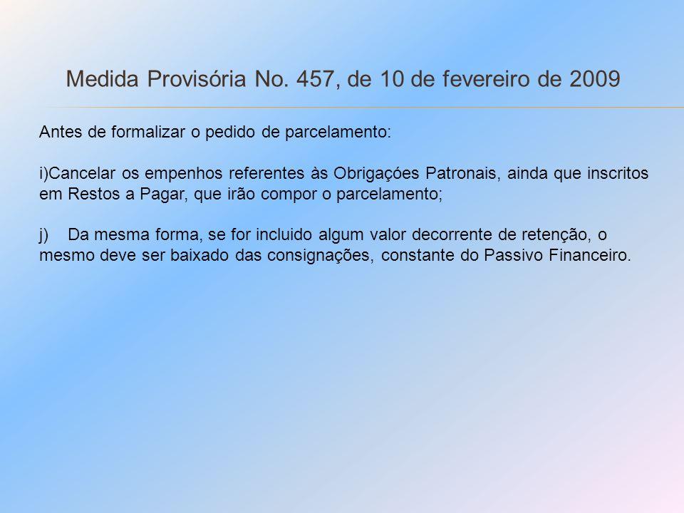 Medida Provisória No. 457, de 10 de fevereiro de 2009 Antes de formalizar o pedido de parcelamento: i)Cancelar os empenhos referentes às Obrigaçóes Pa