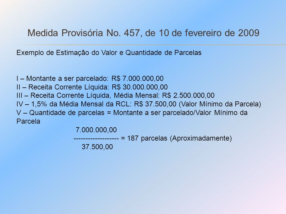 Medida Provisória No. 457, de 10 de fevereiro de 2009 Exemplo de Estimação do Valor e Quantidade de Parcelas I – Montante a ser parcelado: R$ 7.000.00