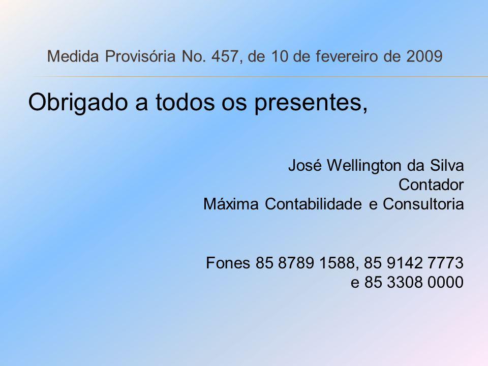 Medida Provisória No. 457, de 10 de fevereiro de 2009 Obrigado a todos os presentes, José Wellington da Silva Contador Máxima Contabilidade e Consulto