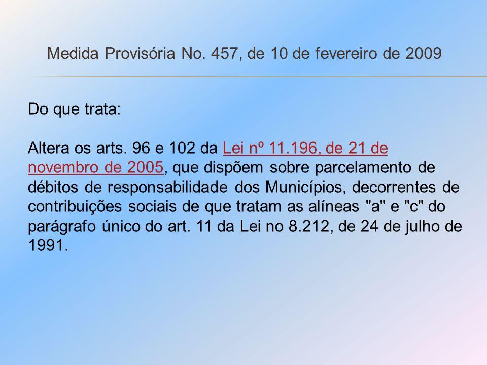 Medida Provisória No. 457, de 10 de fevereiro de 2009 Do que trata: Altera os arts. 96 e 102 da Lei nº 11.196, de 21 de novembro de 2005, que dispõem