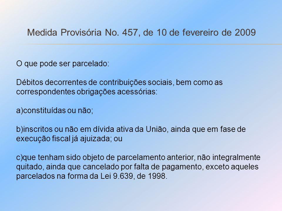 Medida Provisória No. 457, de 10 de fevereiro de 2009 O que pode ser parcelado: Débitos decorrentes de contribuições sociais, bem como as corresponden