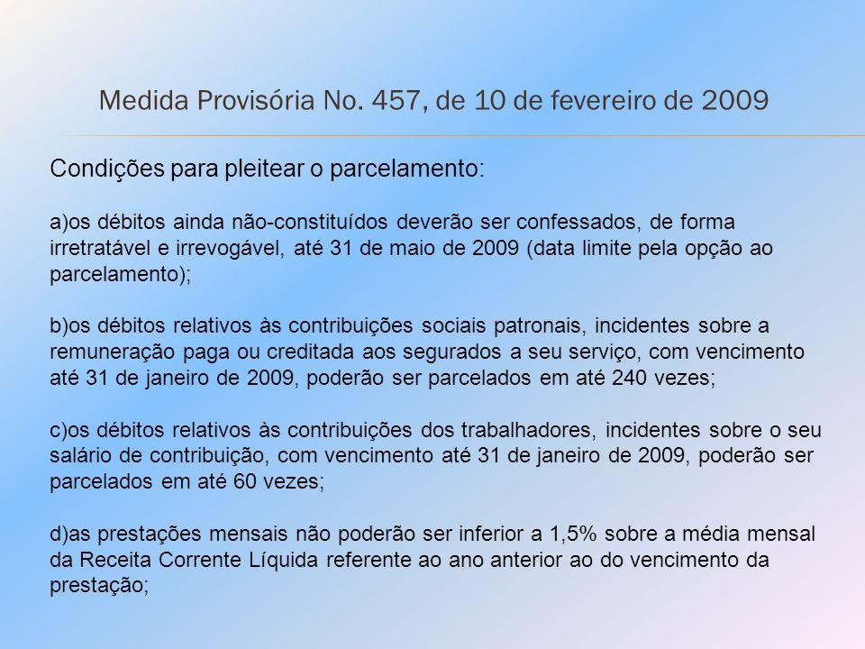 Medida Provisória No. 457, de 10 de fevereiro de 2009 Condições para pleitear o parcelamento: a)os débitos ainda não-constituídos deverão ser confessa
