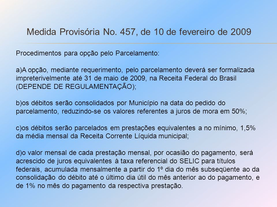 Medida Provisória No. 457, de 10 de fevereiro de 2009 Procedimentos para opção pelo Parcelamento: a)A opção, mediante requerimento, pelo parcelamento