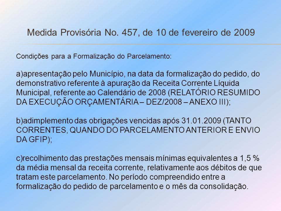 Medida Provisória No. 457, de 10 de fevereiro de 2009 Condições para a Formalização do Parcelamento: a)apresentação pelo Município, na data da formali