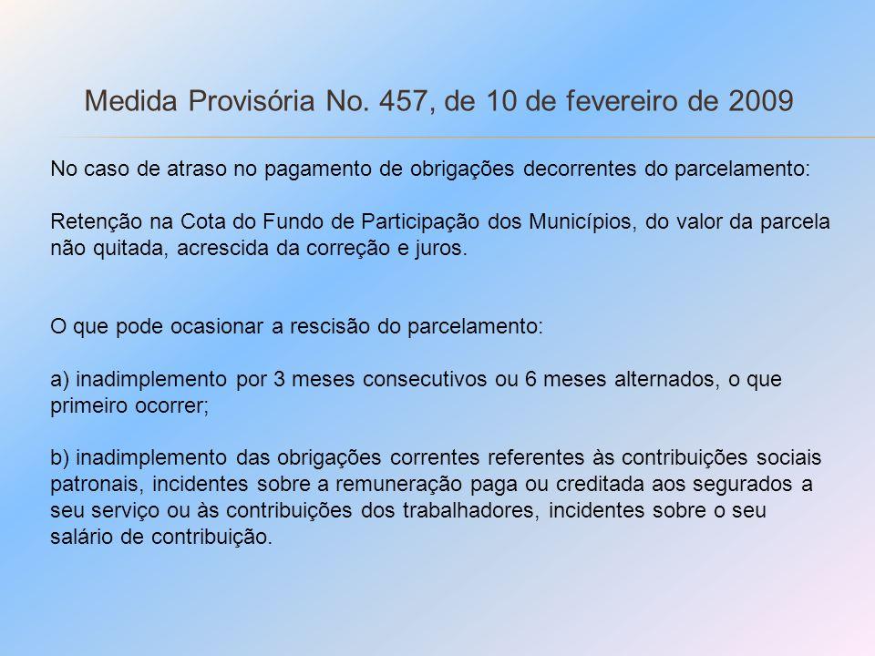 Medida Provisória No. 457, de 10 de fevereiro de 2009 No caso de atraso no pagamento de obrigações decorrentes do parcelamento: Retenção na Cota do Fu