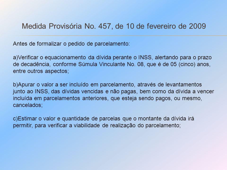 Medida Provisória No. 457, de 10 de fevereiro de 2009 Antes de formalizar o pedido de parcelamento: a)Verificar o equacionamento da dívida perante o I