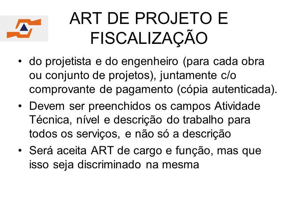 ART DE PROJETO E FISCALIZAÇÃO do projetista e do engenheiro (para cada obra ou conjunto de projetos), juntamente c/o comprovante de pagamento (cópia a