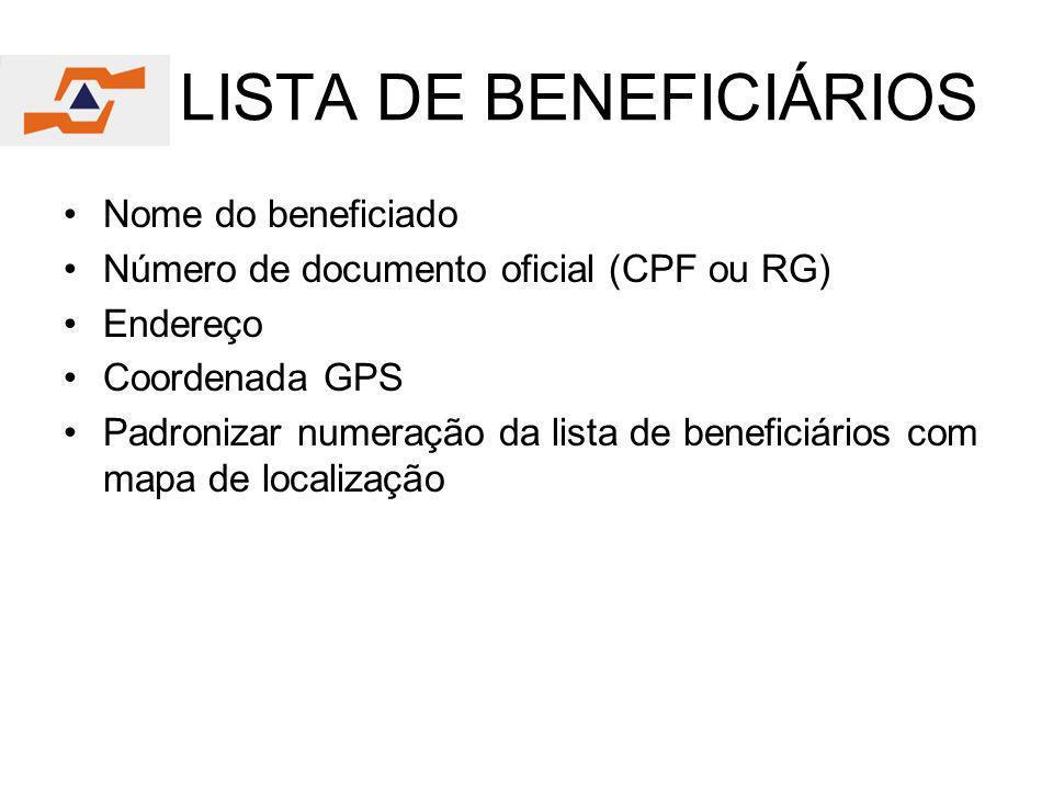 LISTA DE BENEFICIÁRIOS Nome do beneficiado Número de documento oficial (CPF ou RG) Endereço Coordenada GPS Padronizar numeração da lista de beneficiár
