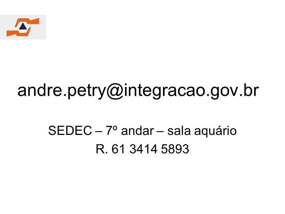 andre.petry@integracao.gov.br SEDEC – 7º andar – sala aquário R. 61 3414 5893