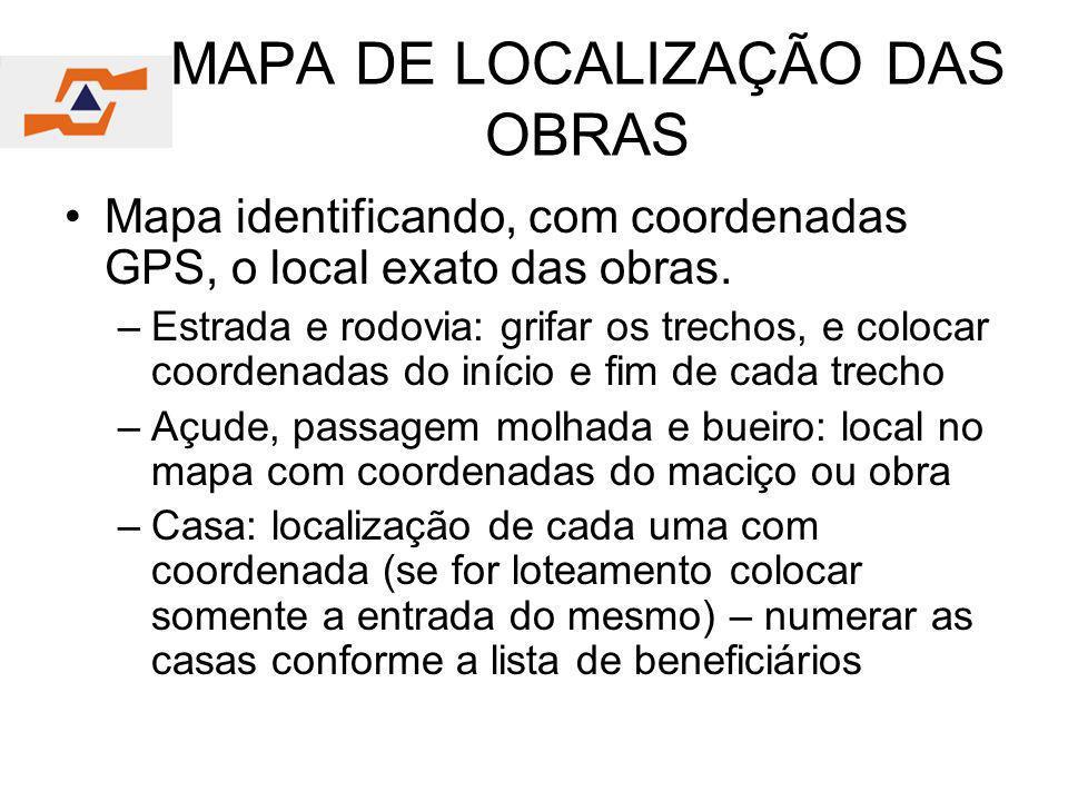 MAPA DE LOCALIZAÇÃO DAS OBRAS Mapa identificando, com coordenadas GPS, o local exato das obras. –Estrada e rodovia: grifar os trechos, e colocar coord