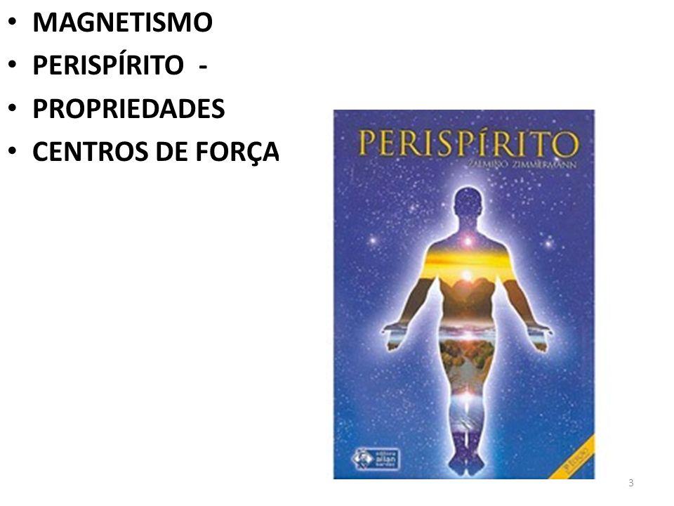 3 MAGNETISMO PERISPÍRITO - PROPRIEDADES CENTROS DE FORÇA