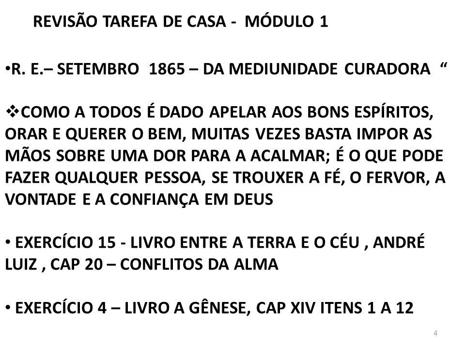 4 REVISÃO TAREFA DE CASA - MÓDULO 1 R. E.– SETEMBRO 1865 – DA MEDIUNIDADE CURADORA COMO A TODOS É DADO APELAR AOS BONS ESPÍRITOS, ORAR E QUERER O BEM,