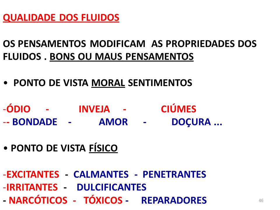 46 QUALIDADE DOS FLUIDOS OS PENSAMENTOS MODIFICAM AS PROPRIEDADES DOS FLUIDOS. BONS OU MAUS PENSAMENTOS PONTO DE VISTA MORAL SENTIMENTOS -ÓDIO - INVEJ
