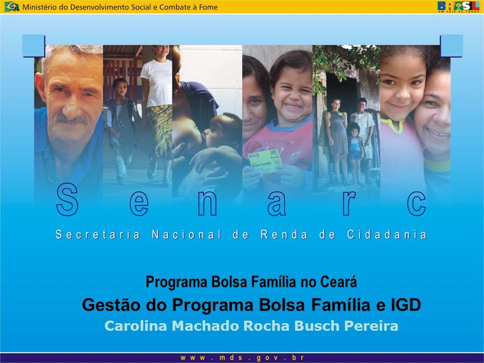 Programa Bolsa Família no Ceará Gestão do Programa Bolsa Família e IGD Carolina Machado Rocha Busch Pereira