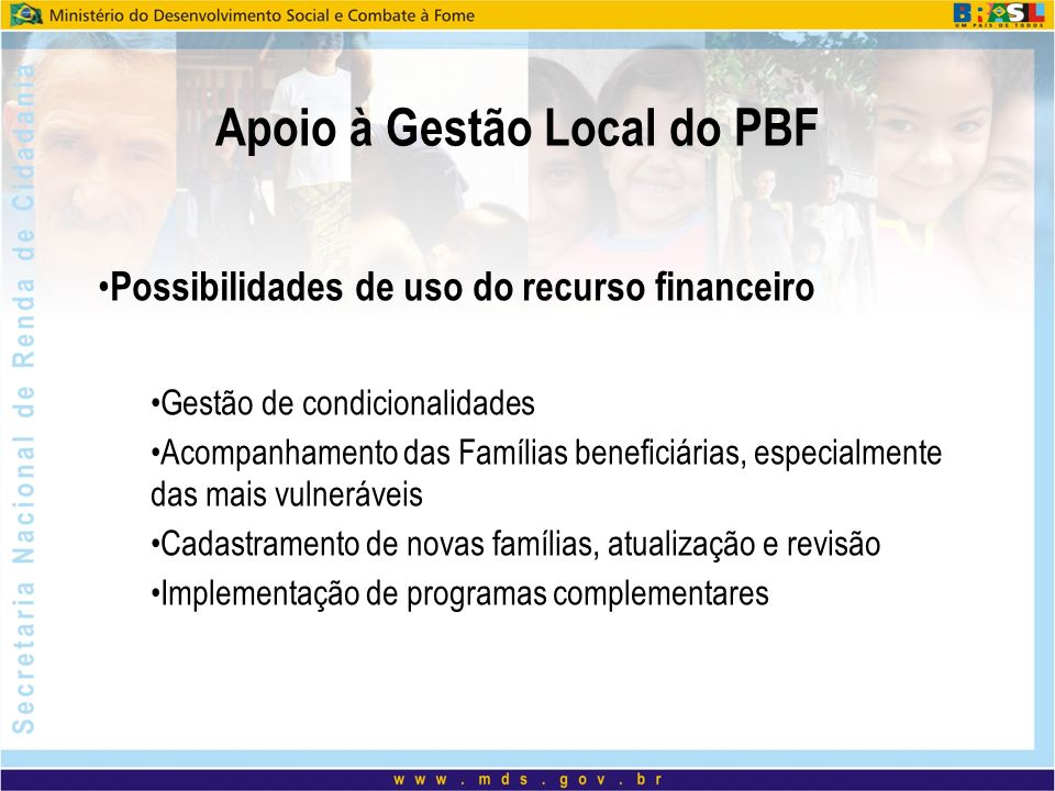 Apoio à Gestão Local do PBF Possibilidades de uso do recurso financeiro Gestão de condicionalidades Acompanhamento das Famílias beneficiárias, especia