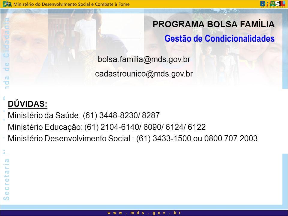 DÚVIDAS: Ministério da Saúde: (61) 3448-8230/ 8287 Ministério Educação: (61) 2104-6140/ 6090/ 6124/ 6122 Ministério Desenvolvimento Social : (61) 3433