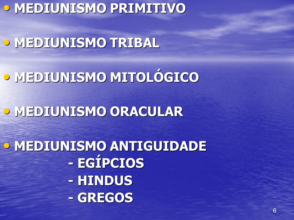 6 MEDIUNISMO PRIMITIVO MEDIUNISMO PRIMITIVO MEDIUNISMO TRIBAL MEDIUNISMO TRIBAL MEDIUNISMO MITOLÓGICO MEDIUNISMO MITOLÓGICO MEDIUNISMO ORACULAR MEDIUN