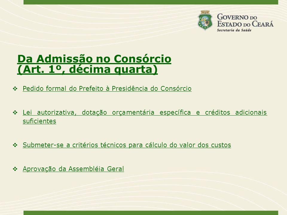 Da Admissão no Consórcio (Art. 1º, décima quarta) Pedido formal do Prefeito à Presidência do Consórcio Lei autorizativa, dotação orçamentária específi