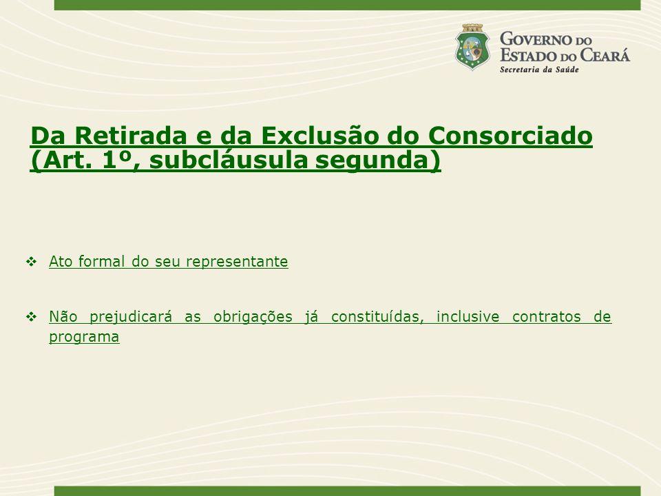 Da Retirada e da Exclusão do Consorciado (Art. 1º, subcláusula segunda) Ato formal do seu representante Não prejudicará as obrigações já constituídas,