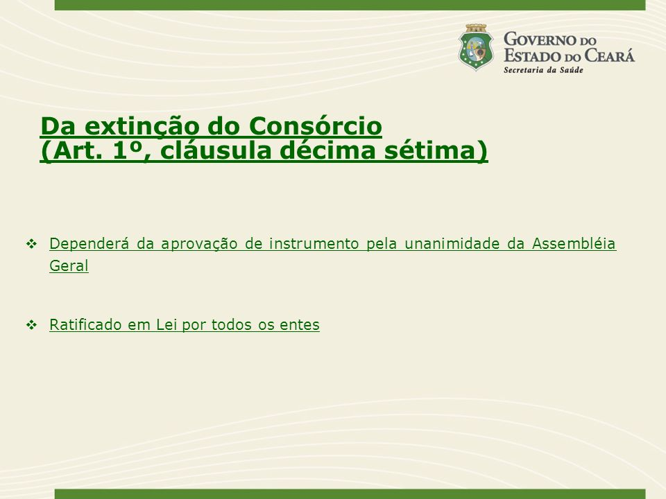 Da extinção do Consórcio (Art. 1º, cláusula décima sétima) Dependerá da aprovação de instrumento pela unanimidade da Assembléia Geral Ratificado em Le