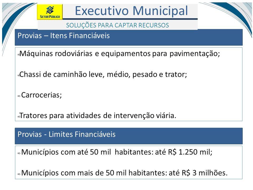 Executivo Municipal Provias – Itens Financiáveis Máquinas rodoviárias e equipamentos para pavimentação; Chassi de caminhão leve, médio, pesado e trato
