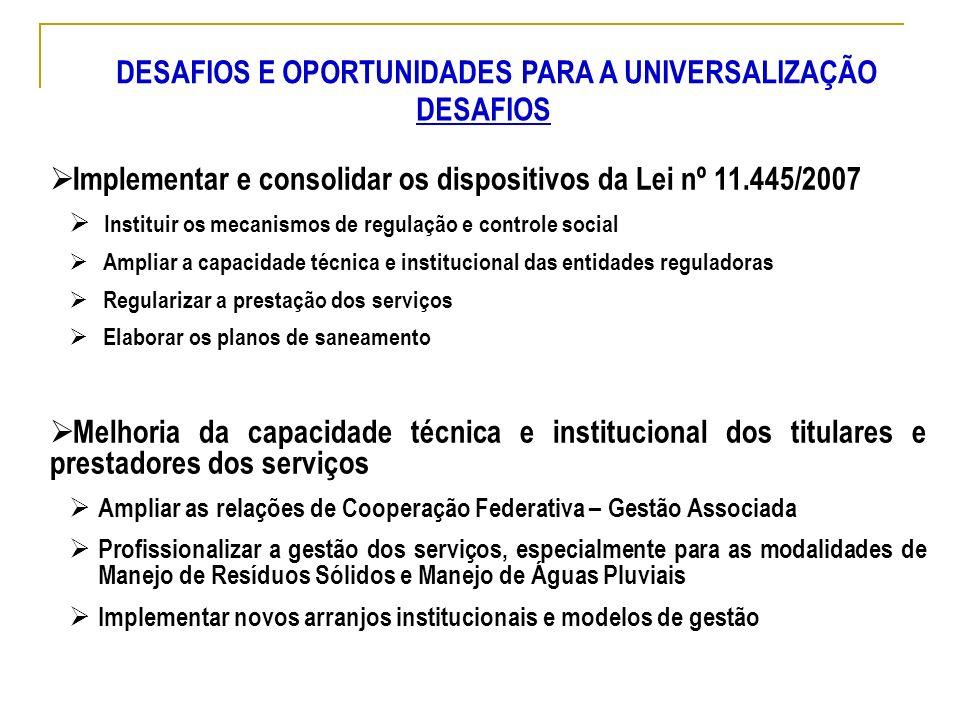 Implementar e consolidar os dispositivos da Lei nº 11.445/2007 Instituir os mecanismos de regulação e controle social Ampliar a capacidade técnica e i