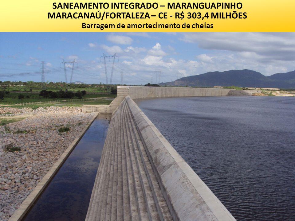 SANEAMENTO INTEGRADO – MARANGUAPINHO MARACANAÚ/FORTALEZA – CE - R$ 303,4 MILHÕES Barragem de amortecimento de cheias