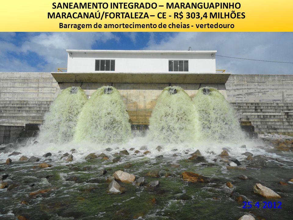 SANEAMENTO INTEGRADO – MARANGUAPINHO MARACANAÚ/FORTALEZA – CE - R$ 303,4 MILHÕES Barragem de amortecimento de cheias - vertedouro