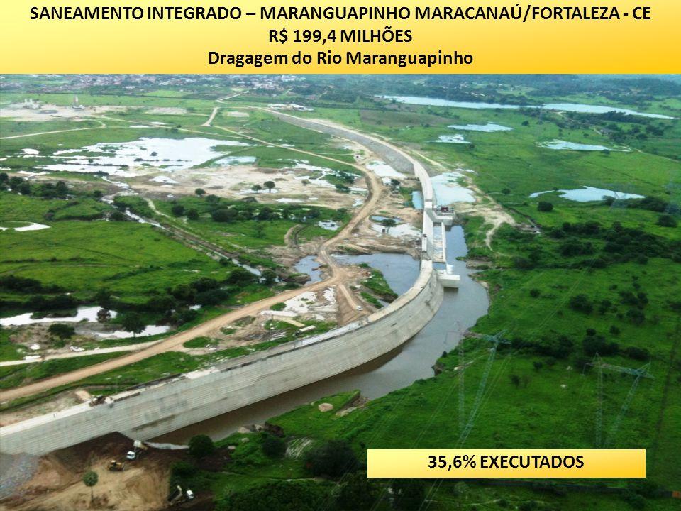 SANEAMENTO INTEGRADO – MARANGUAPINHO MARACANAÚ/FORTALEZA - CE R$ 199,4 MILHÕES Dragagem do Rio Maranguapinho 35,6% EXECUTADOS
