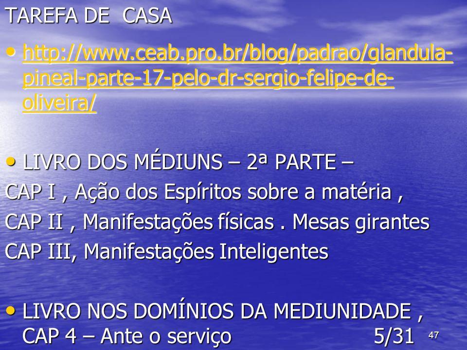 47 TAREFA DE CASA http://www.ceab.pro.br/blog/padrao/glandula- pineal-parte-17-pelo-dr-sergio-felipe-de- oliveira/ http://www.ceab.pro.br/blog/padrao/