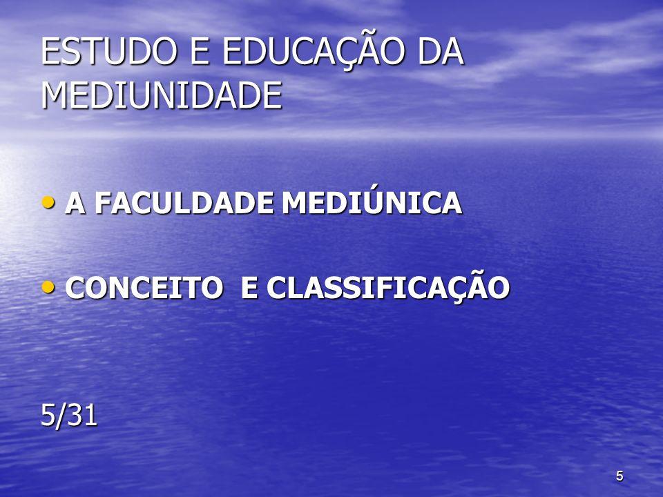 5 ESTUDO E EDUCAÇÃO DA MEDIUNIDADE A FACULDADE MEDIÚNICA A FACULDADE MEDIÚNICA CONCEITO E CLASSIFICAÇÃO CONCEITO E CLASSIFICAÇÃO5/31