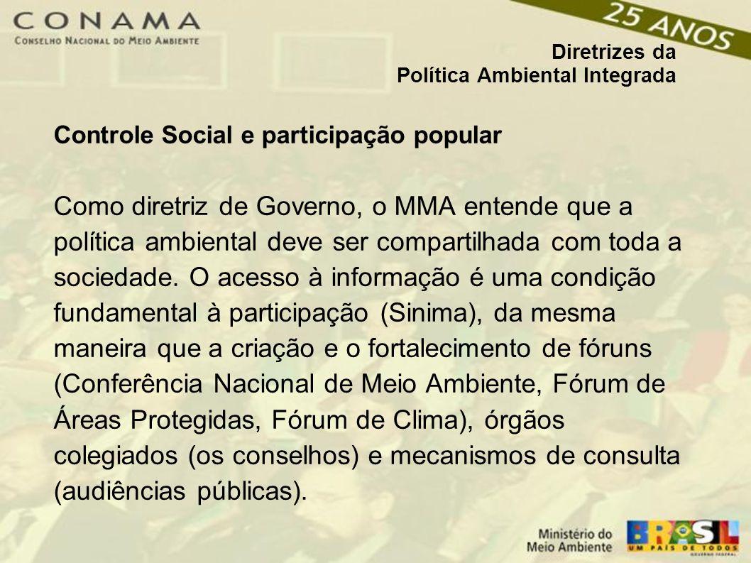Controle Social e participação popular Como diretriz de Governo, o MMA entende que a política ambiental deve ser compartilhada com toda a sociedade.