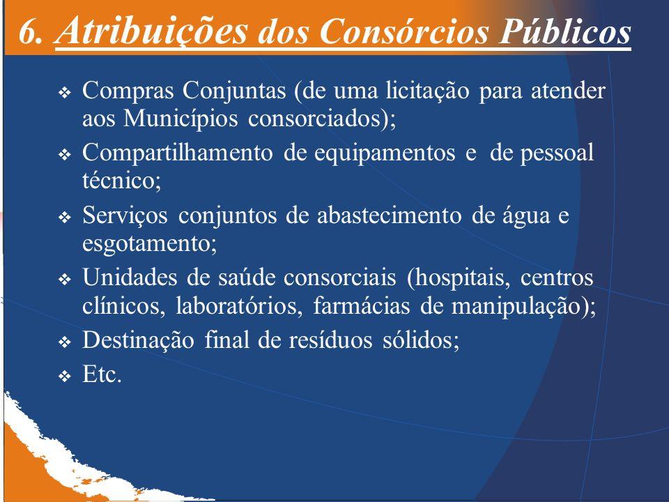 6. Atribuições dos Consórcios Públicos Compras Conjuntas (de uma licitação para atender aos Municípios consorciados); Compartilhamento de equipamentos