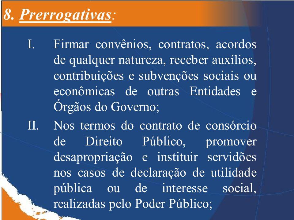 8. Prerrogativas: I.Firmar convênios, contratos, acordos de qualquer natureza, receber auxílios, contribuições e subvenções sociais ou econômicas de o