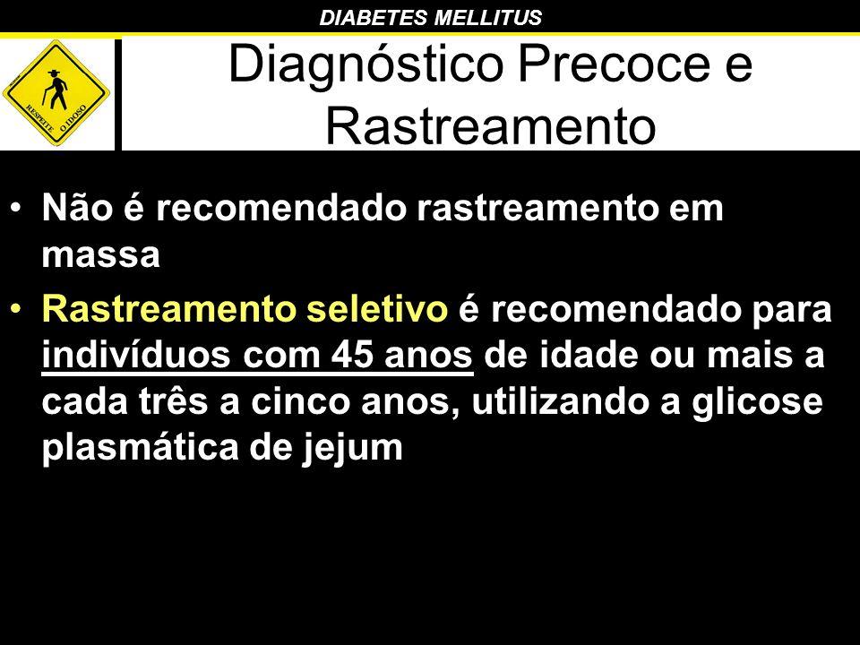 DIABETES MELLITUS Diagnóstico Precoce e Rastreamento Não é recomendado rastreamento em massa Rastreamento seletivo é recomendado para indivíduos com 4