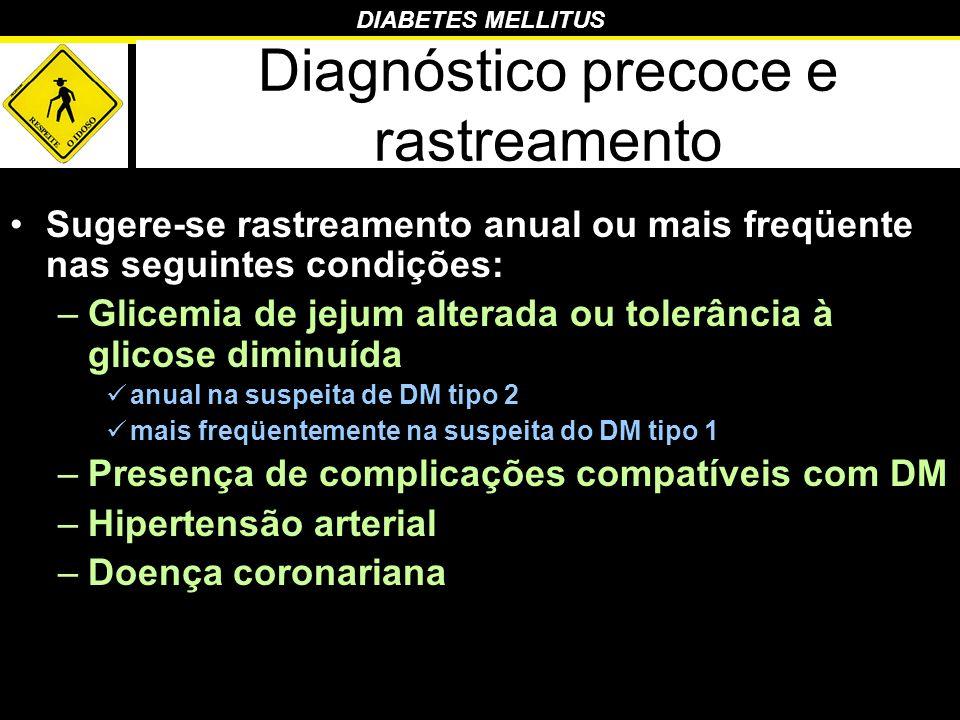 DIABETES MELLITUS Diagnóstico precoce e rastreamento Sugere-se rastreamento anual ou mais freqüente nas seguintes condições: –Glicemia de jejum altera