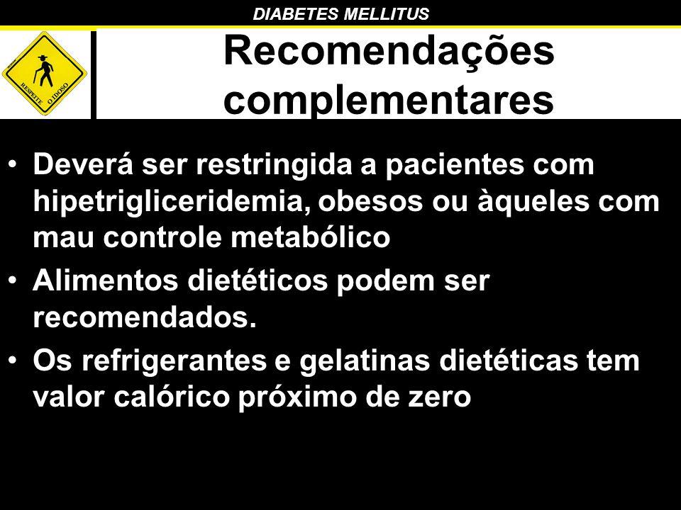 DIABETES MELLITUS Recomendações complementares Deverá ser restringida a pacientes com hipetrigliceridemia, obesos ou àqueles com mau controle metabóli