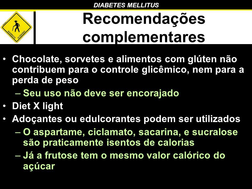 DIABETES MELLITUS Recomendações complementares Chocolate, sorvetes e alimentos com glúten não contribuem para o controle glicêmico, nem para a perda d