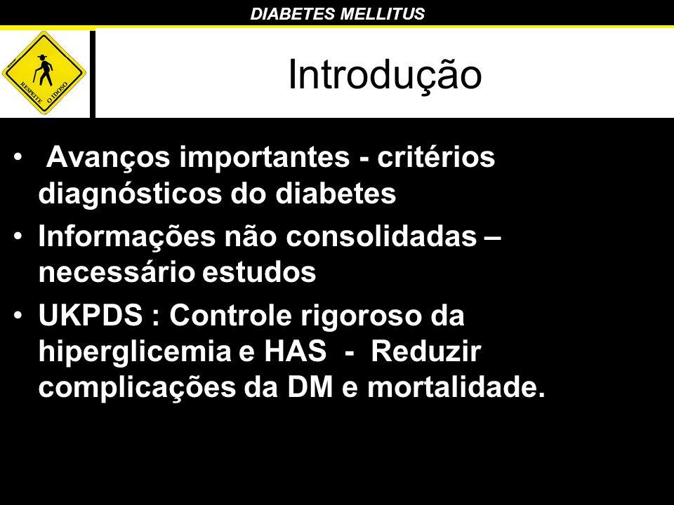 Introdução Avanços importantes - critérios diagnósticos do diabetes Informações não consolidadas – necessário estudos UKPDS : Controle rigoroso da hip