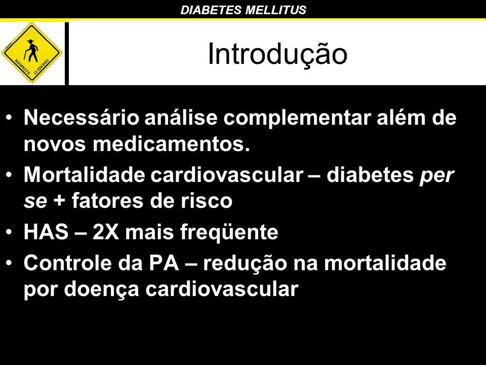 DIABETES MELLITUS Introdução Necessário análise complementar além de novos medicamentos. Mortalidade cardiovascular – diabetes per se + fatores de ris