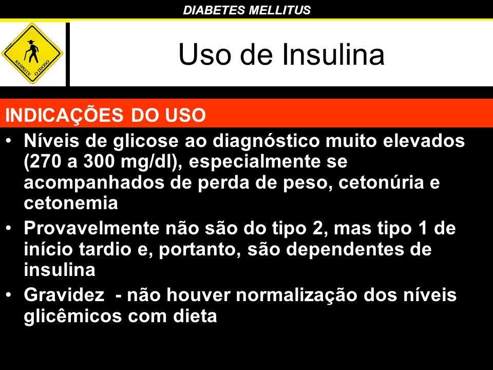 DIABETES MELLITUS Uso de Insulina INDICAÇÕES DO USO Níveis de glicose ao diagnóstico muito elevados (270 a 300 mg/dl), especialmente se acompanhados d