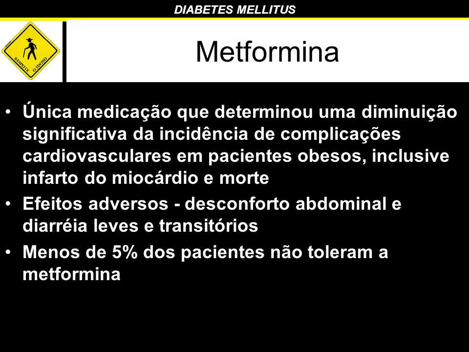 DIABETES MELLITUS Metformina Única medicação que determinou uma diminuição significativa da incidência de complicações cardiovasculares em pacientes o