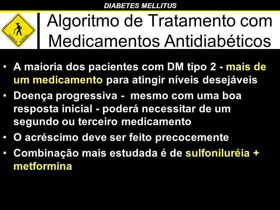 DIABETES MELLITUS Algoritmo de Tratamento com Medicamentos Antidiabéticos A maioria dos pacientes com DM tipo 2 - mais de um medicamento para atingir