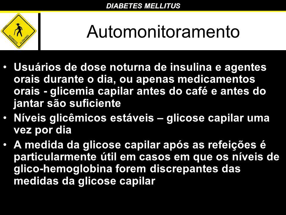 DIABETES MELLITUS Automonitoramento Usuários de dose noturna de insulina e agentes orais durante o dia, ou apenas medicamentos orais - glicemia capila