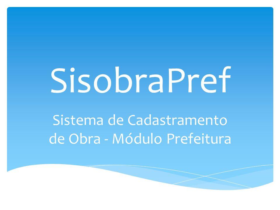 SisobraPref Sistema de Cadastramento de Obra - Módulo Prefeitura