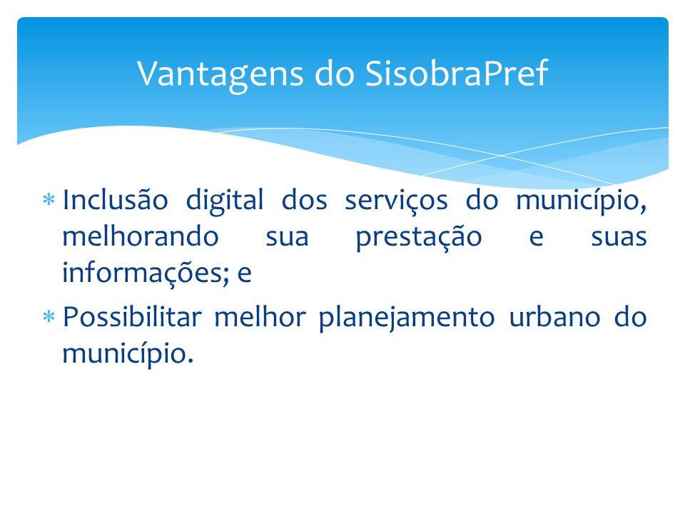 Inclusão digital dos serviços do município, melhorando sua prestação e suas informações; e Possibilitar melhor planejamento urbano do município. Vanta