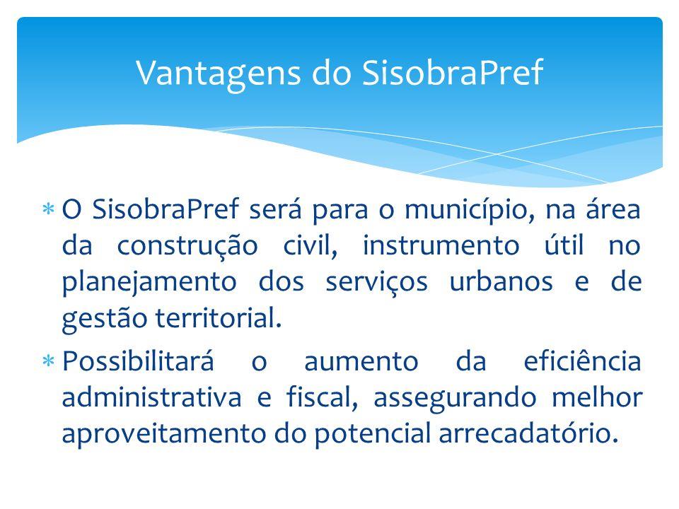 O SisobraPref será para o município, na área da construção civil, instrumento útil no planejamento dos serviços urbanos e de gestão territorial. Possi