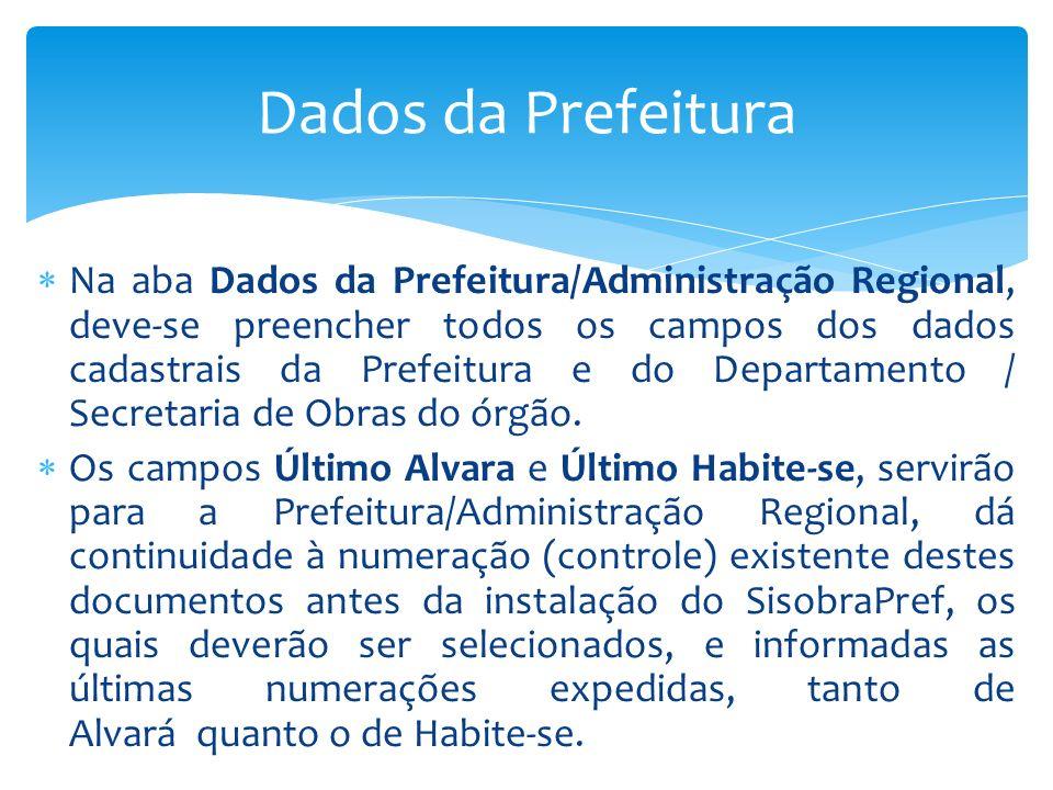Dados da Prefeitura Na aba Dados da Prefeitura/Administração Regional, deve-se preencher todos os campos dos dados cadastrais da Prefeitura e do Depar