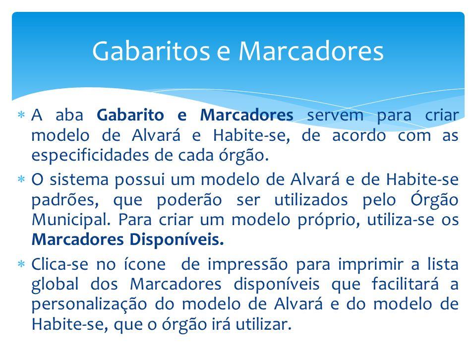 Gabaritos e Marcadores A aba Gabarito e Marcadores servem para criar modelo de Alvará e Habite-se, de acordo com as especificidades de cada órgão. O s